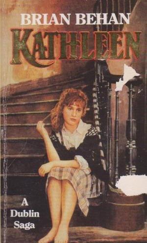 Kathleen: A Dublin Saga: Brian Behan