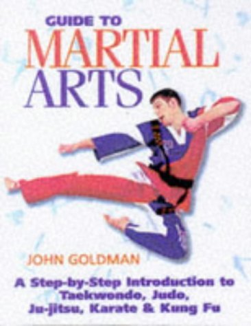 9781855019478: Guide to Martial Arts - A Step-By-Step Introduction to Taekwondo, Judo, Ju-Jitsu, Karate & Kung Fu