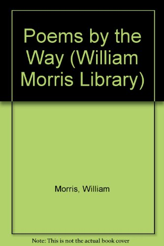 Poems by the Way [1911] (William Morris Library): William Morris, Peter Faulkner