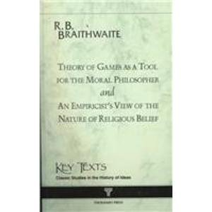Theory of Games As a Tool for the Modern Philosopher (Key Texts): R.B. Braithwaite