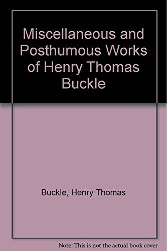 Miscellaneous and Posthumous Works of Thomas Henry Buckle. 3 Volume Set: Buckle, Thomas.