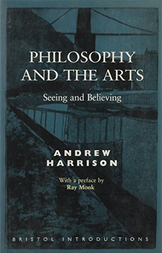 Philosophy and the Arts: Seeing and Believing (Bristol Introductions) (1855065002) by Andrew Harrison