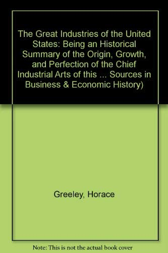 9781855066274: The Great Industries of the United States, being An Historical Summary of the Origin, Growth, and Perfection of the Chief Industrial Arts of this ... Sources in Business and Economic History)