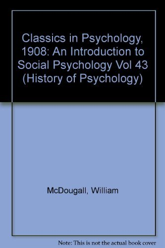 Classics in Psychology, 1908: An Introduction to: MCDOUGALL, WILLIAM