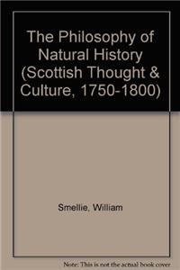 The Philosophy of Natural History (Scottish Thought & Culture, 1750-1800 S.): William Smellie