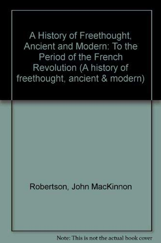 A History of Freethought, Ancient and Modern (A history of freethought, ancient & modern): ...
