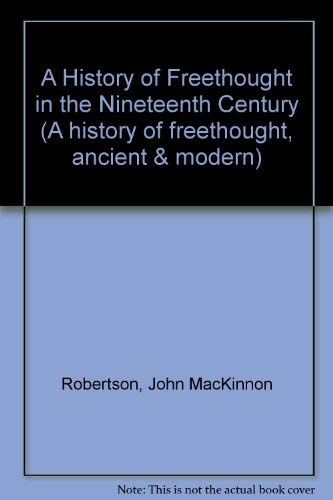 A History of Freethought in the Nineteenth Century (A history of freethought, ancient & modern)...