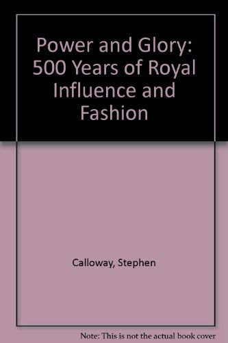 POWER AND GLORY: FIVE CENTURIES OF TASTE AND COLLECTING IN THE ROYAL HOUSES OF EUROPE.: Calloway, ...