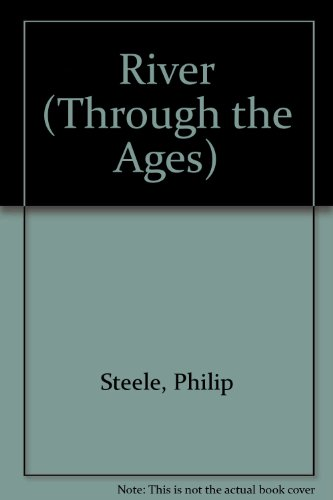 River (Through the Ages) (1855110741) by Philip Steele