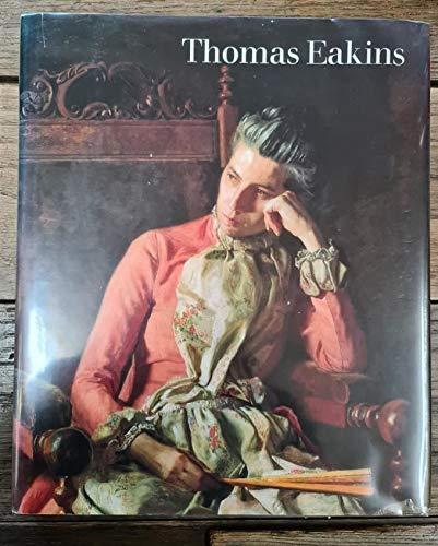 Thomas Eakins (1844-1916) and the Heart of American Life: Eakins, Thomas; Wilmerding, John