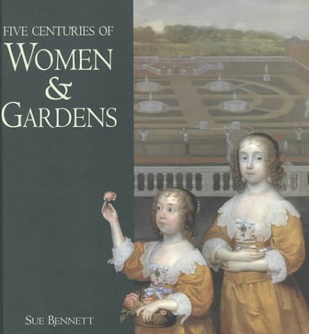 Five Centuries of Women and Gardens: Bennett, Sue