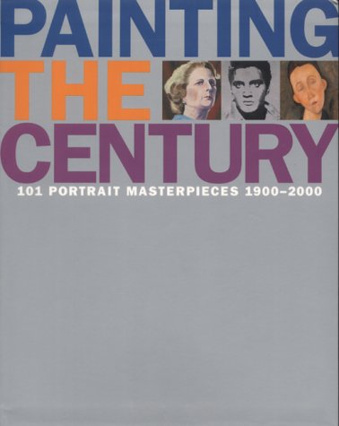 Painting the Century: 101 Portrait Masterpieces, 1900-2000: Gibson, Robin