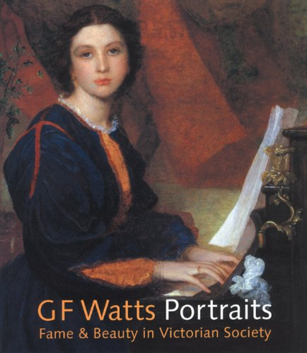 G.F. Watts Portraits: Fame and Beauty in Victorian Society.: Barbara Bryant