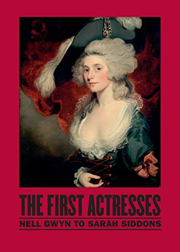 9781855144118: The First Actresses: Nell Gwyn to Sarah Siddons