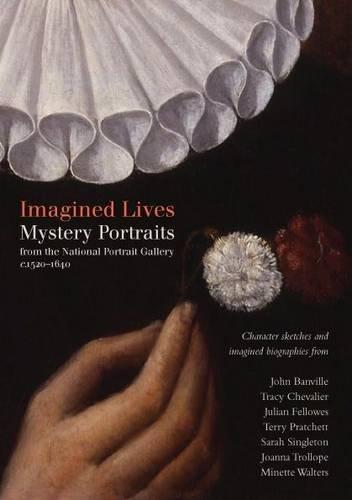 Imagined Lives: Mystery Portraits 1540-1640 John Banville,: Cooper, Tarnya
