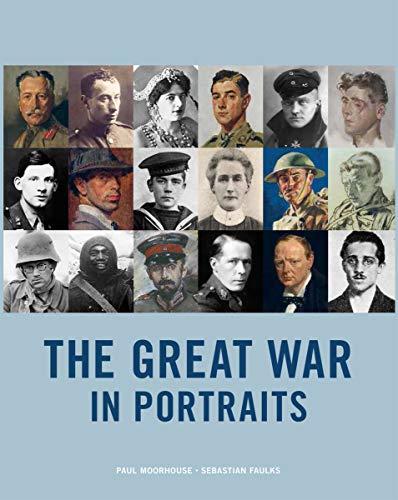 The Great War in Portraits: Paul Moorhouse; Sebastian Faulks
