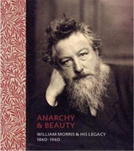 Anarchy & Beauty: William Morris & His Legacy, 1860 - 1960: MacCarthy, Fiona