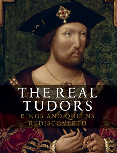 9781855144927: Real Tudors: Kings and Queens Rediscovered