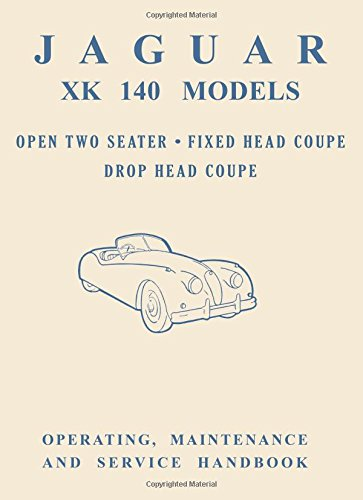 9781855200401: Jaguar XK140 Models Open Two Seater, Fixed Head Coupe, Drop Head Coupe, Operating, Maintenance and Service Handbook (Official Owners' Handbooks)