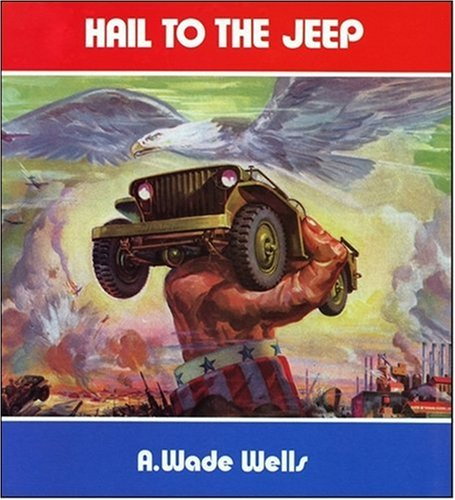 Hail to the Jeep: The Jeep in: A. Wade Wells