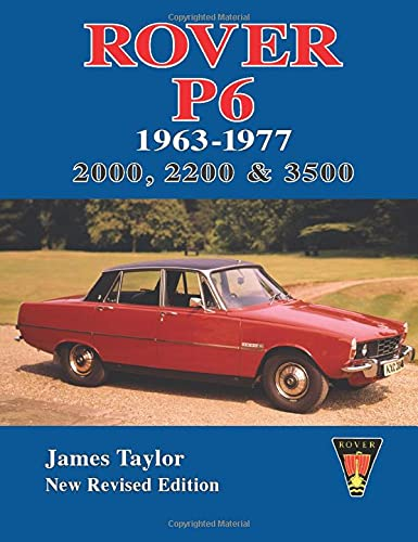 Rover P6 1963-1977: 2000, 2200 3500 (Paperback): James Taylor