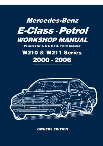 Mercedes-Benz E-class Petrol Workshop Manual W210 & W211 Series 2000-2006 Owners Edition: ...