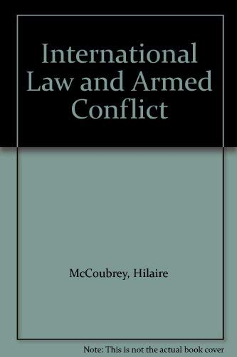 International Law and Armed Conflict: White, Professor Nigel D., McCoubrey, H.