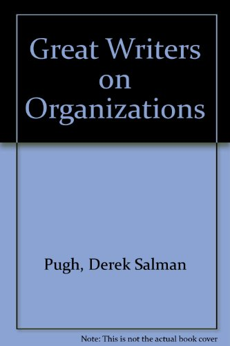Great Writers on Organizations, the Omnibus Edition: Derek S Pugh and David J Hickson