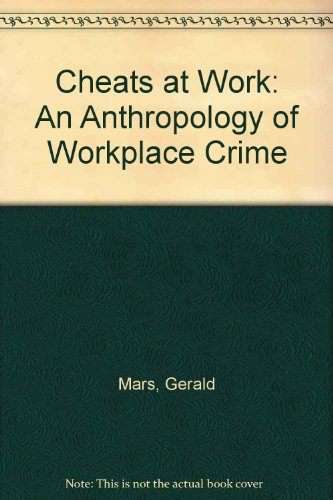 Cheats at Work: An Anthropology of Workplace Crime: Mars, Gerald