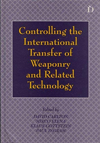 Controlling the International Transfer of Weaponry and Related Technology (Studies in Disarmament & Conflicts) (1855215357) by David Carlton; Mirco Elena; Klaus Gottstein