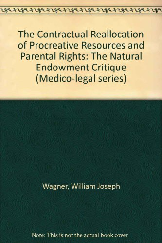 9781855216532: The Contractual Reallocation of Procreative Resources and Parental Rights: The Natural Endowment Critique (Medico-Legal Series)