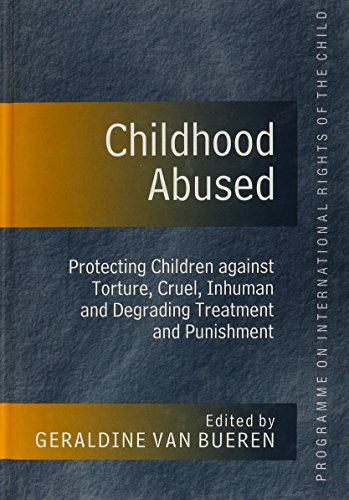 9781855219182: Childhood Abused: Protecting Children Against Torture, Cruel, Inhuman, and Degrading Treatment and Punishment (Programme on the International Rights of the Child Series,)