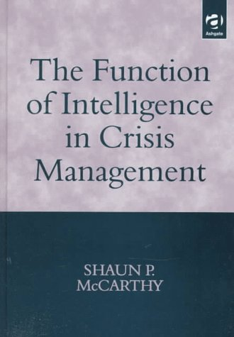 9781855219359: The Function of Intelligence in Crisis Management: Towards an Understanding of the Intelligence Producer-Consumer Dichotomy