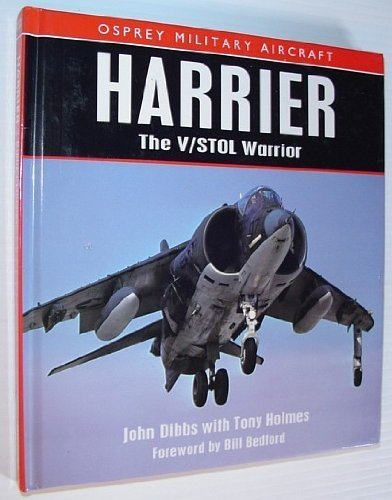 Harrier: The V/STOL Warrior (Osprey Military Aircraft): Dibbs, John, Holmes, Tony