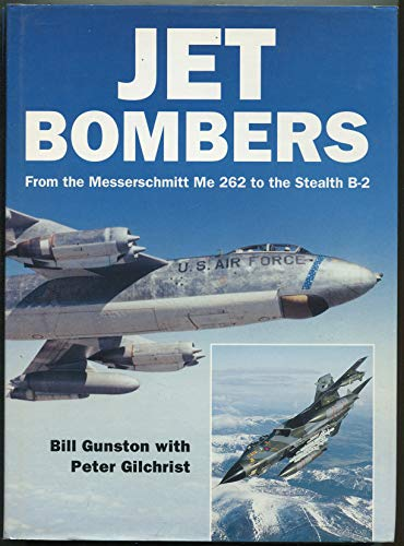 Jet Bombers from the Messerschmitt ME262 to the Stealth B-2: Gunston, Bill & Peter Gilchrist