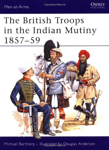9781855323698: The British Troops in the Indian Mutiny 1857-59 (Men-At-Arms Series, 268)