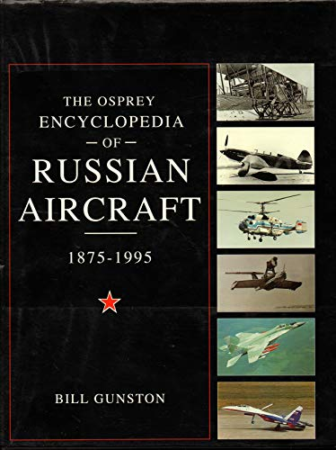 The Osprey Encyclopedia of Russian Aircraft. 1875-1995: Gunston, Bill