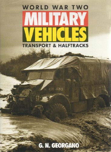 World War Two Military Vehicles: Transport &: Georgano, G. N.