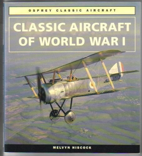 Classic Aircraft of World War I (Osprey Classic Aircraft): Hiscock, Melvyn