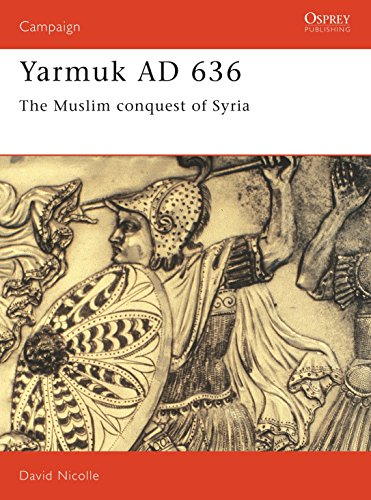 Yarmuk AD 636: The Muslim conquest of