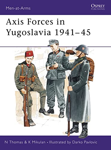 9781855324732: Axis Forces in Yugoslavia 1941-45 (Men-at-Arms)