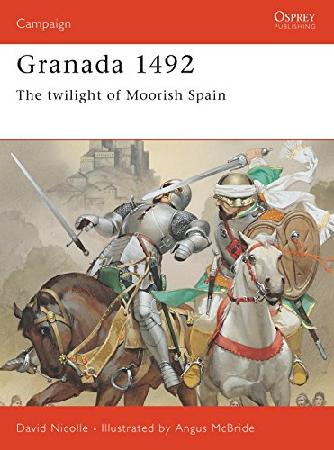 9781855327405: The Fall of Granada, 1481-1492: The End of Andalucian Islam (Osprey Military Campaign)