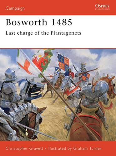 Bosworth 1485: Last Charge of the Plantagenets: Christopher Gravett
