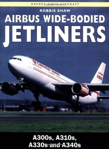 9781855328686: Airbus Wide-Bodied Jetliners: A300s, A310s, A330s and A340s (Osprey Civil Aircraft)
