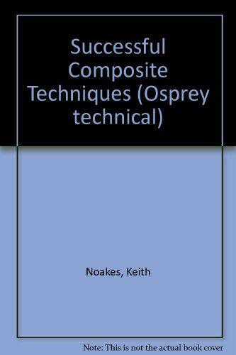 Successful Composite Techniques: A Practical Introduction to the Use of Modern Composite Materials ...