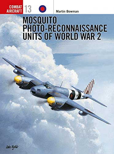 Mosquito Photo-Reconnaissance Units of World War 2: Martin Bowman; Illustrator-Chris