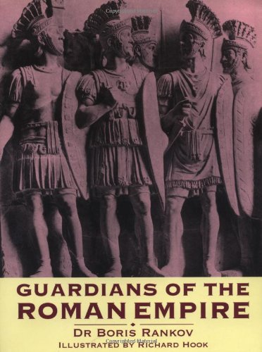Guardians of the Roman Empire (Trade Editions): Boris Rankov, Richard Hook (Illustrator)