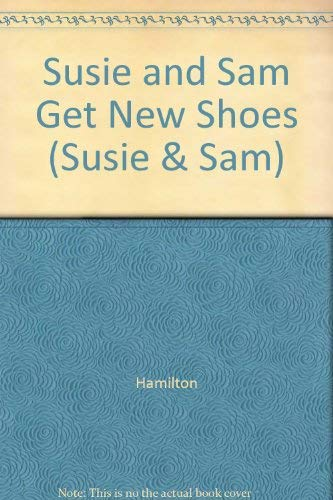 Susie and Sam Get New Shoes (Susie: Hamilton, Judy