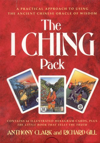 The I Ching Pack/Book and Cards: Clark, Anthony; Gill, Richard