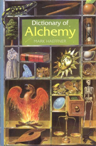 THE DICTIONARY OF ALCHEMY FROM MARIA PROPHETISSA TO ISAAC NEWTON: Haeffner, Mark